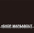 SHOP MAP&ABOUT